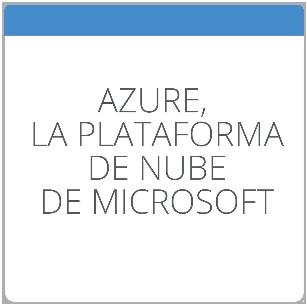 Azure, la plataforma de nube de Microsoft