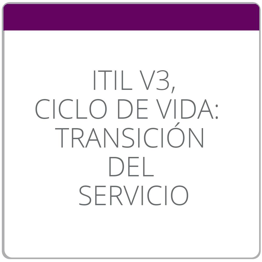 ITIL® V3, Ciclo de vida: Transición del Servicio
