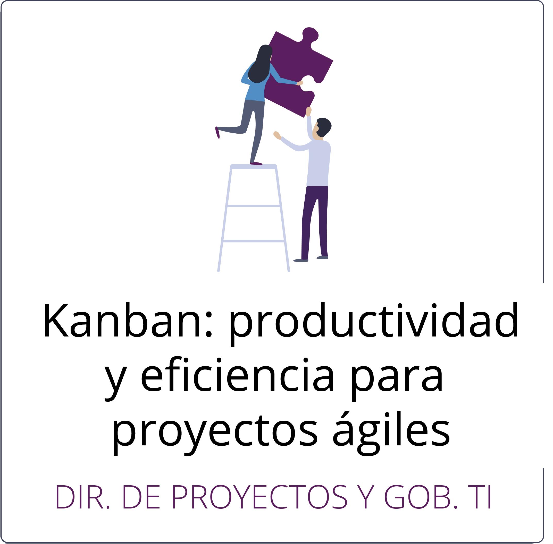 Kanban: productividad y eficiencia para proyectos ágiles